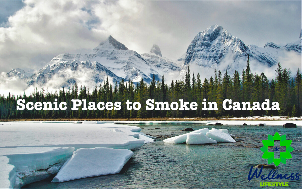 Wellness Life Canada Weed Delivery - 3 Scenic Places to Smoke in Canada